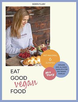 Fester Einband Eat Good Vegan Food von Doris Flury