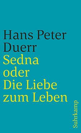 Kartonierter Einband Sedna oder Die Liebe zum Leben von Hans Peter Duerr