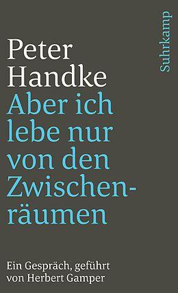 Kartonierter Einband Aber ich lebe nur von den Zwischenräumen von Peter Handke