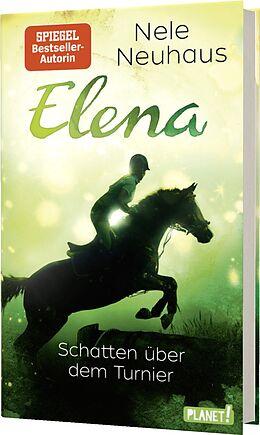 Fester Einband Elena  Ein Leben für Pferde 3: Schatten über dem Turnier von Nele Neuhaus