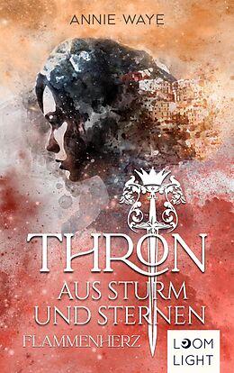 E-Book (epub) Thron aus Sturm und Sternen 2: Flammenherz von Annie Waye