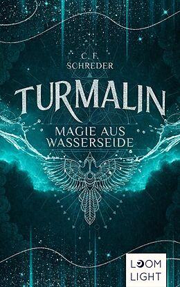 E-Book (epub) Turmalin 1: Magie aus Wasserseide von C. F. Schreder