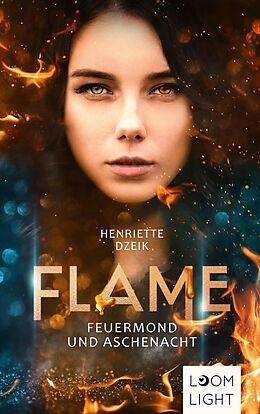 E-Book (epub) Flame 1: Feuermond und Aschenacht von Henriette Dzeik