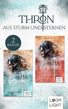 E-Book (epub) Thron aus Sturm und Sternen: Sammelband der faszinierenden Fantasy-Reihe um Liebe, Vertrauen und Verrat von Annie Waye