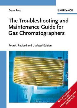 Fester Einband The Troubleshooting and Maintenance Guide for Gas Chromatographers von Dean Rood