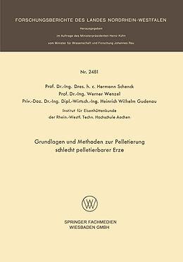 Kartonierter Einband Grundlagen und Methoden zur Pelletierung schlecht pelletierbarer Erze von Hermann Schenck, Werner Wenzel