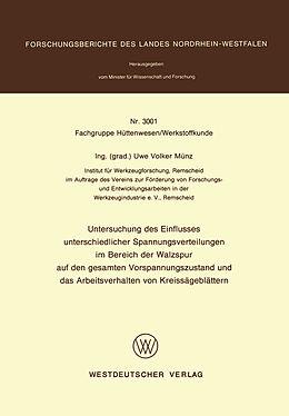 Kartonierter Einband Untersuchung des Einflusses unterschiedlicher Spannungsverteilungen im Bereich der Walzspur auf den gesamten Vorspannungszustand und das Arbeitsverhalten von Kreissägeblättern von Uwe Volker Münz