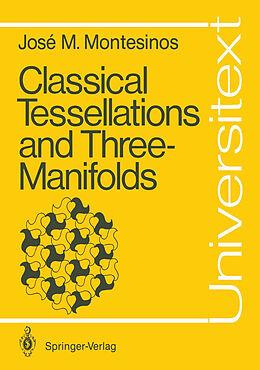 Kartonierter Einband Classical Tessellations and Three-Manifolds von José María Montesinos-Amilibia