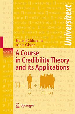 Kartonierter Einband A Course in Credibility Theory and its Applications von Hans Bühlmann, Alois Gisler