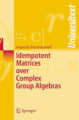 Kartonierter Einband Idempotent Matrices over Complex Group Algebras von Ioannis Emmanouil