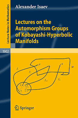 Kartonierter Einband Lectures on the Automorphism Groups of Kobayashi-Hyperbolic Manifolds von Alexander Isaev