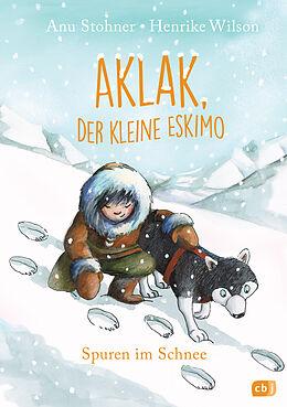 Fester Einband Aklak, der kleine Eskimo - Spuren im Schnee von Anu Stohner