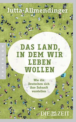 Das Land In Dem Wir Leben Wollen Jutta Allmendinger Buch Kaufen