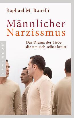 Kartonierter Einband Männlicher Narzissmus von Raphael M. Bonelli