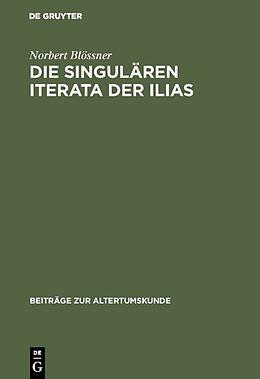 Fester Einband Die singulären Iterata der Ilias von Norbert Blössner