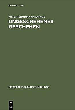 Fester Einband Ungeschehenes Geschehen von Heinz-Günther Nesselrath