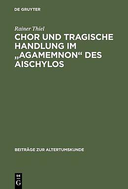 """Fester Einband Chor und tragische Handlung im """"Agamemnon"""" des Aischylos von Rainer Thiel"""