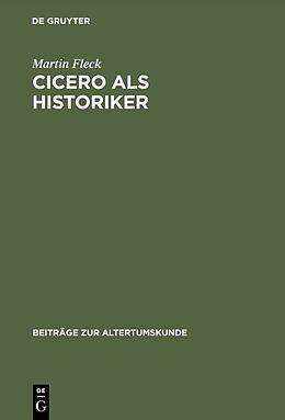 Fester Einband Cicero als Historiker von Martin Fleck