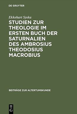 Fester Einband Studien zur Theologie im ersten Buch der Saturnalien des Ambrosius Theodosius Macrobius von Ekkehart Syska