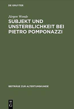 Fester Einband Subjekt und Unsterblichkeit bei Pietro Pomponazzi von Jürgen Wonde