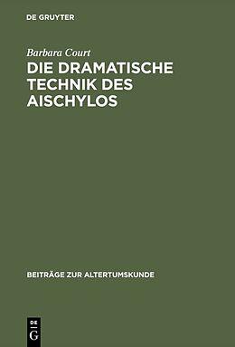 Fester Einband Die dramatische Technik des Aischylos von Barbara Court