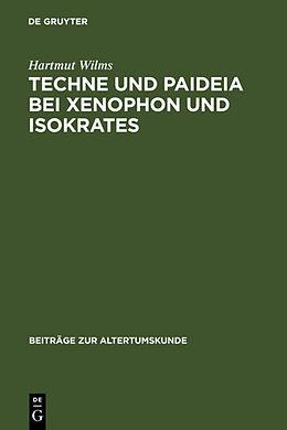Fester Einband Techne und Paideia bei Xenophon und Isokrates von Hartmut Wilms
