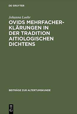 Fester Einband Ovids Mehrfacherklärungen in der Tradition aitiologischen Dichtens von Johanna Loehr