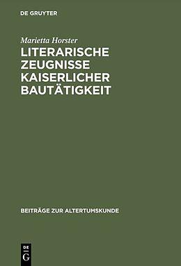 Fester Einband Literarische Zeugnisse kaiserlicher Bautätigkeit von Marietta Horster