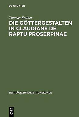 Fester Einband Die Göttergestalten in Claudians De raptu Proserpinae von Thomas Kellner