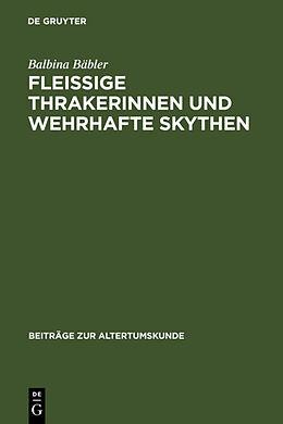 Fester Einband Fleissige Thrakerinnen und wehrhafte Skythen von Balbina Bäbler