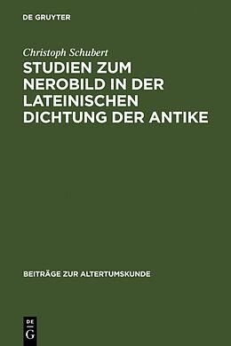 Fester Einband Studien zum Nerobild in der lateinischen Dichtung der Antike von Christoph Schubert