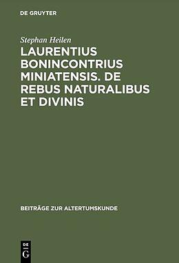 Fester Einband Laurentius Bonincontrius Miniatensis. De rebus naturalibus et divinis von Stephan Heilen