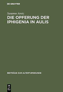 Fester Einband Die Opferung der Iphigenia in Aulis von Susanne Aretz
