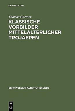 Fester Einband Klassische Vorbilder mittelalterlicher Trojaepen von Thomas Gärtner