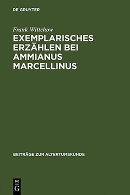 Fester Einband Exemplarisches Erzählen bei Ammianus Marcellinus von Frank Wittchow