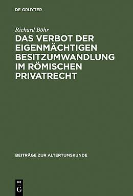 Fester Einband Das Verbot der eigenmächtigen Besitzumwandlung im römischen Privatrecht von Richard Böhr