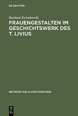 Fester Einband Frauengestalten im Geschichtswerk des T. Livius von Barbara Kowalewski