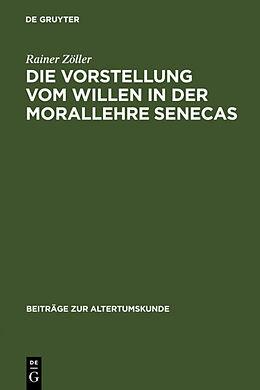 Fester Einband Die Vorstellung vom Willen in der Morallehre Senecas von Rainer Zöller