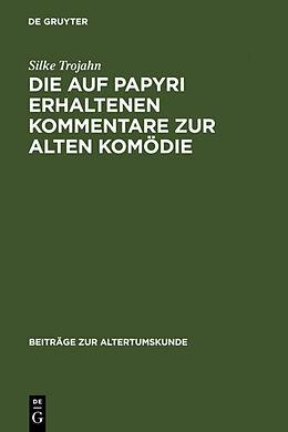 Fester Einband Die auf Papyri erhaltenen Kommentare zur Alten Komödie von Silke Trojahn