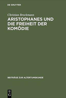 Fester Einband Aristophanes und die Freiheit der Komödie von Christian Brockmann