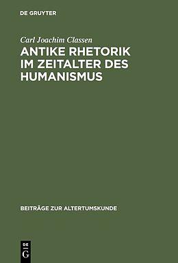 Fester Einband Antike Rhetorik im Zeitalter des Humanismus von Carl Joachim Classen