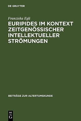 Fester Einband Euripides im Kontext zeitgenössischer intellektueller Strömungen von Franziska Egli