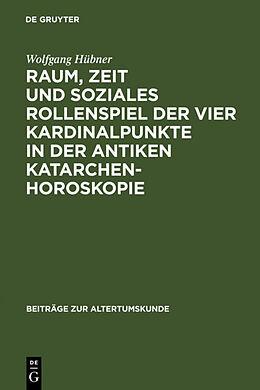Fester Einband Raum, Zeit und soziales Rollenspiel der vier Kardinalpunkte in der antiken Katarchenhoroskopie von Wolfgang Hübner