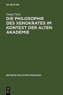 Fester Einband Die Philosophie des Xenokrates im Kontext der Alten Akademie von Detlef Thiel
