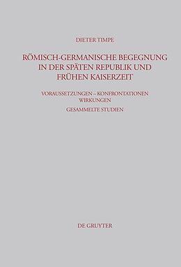 Fester Einband Römisch-germanische Begegnung in der späten Republik und frühen Kaiserzeit von Dieter Timpe