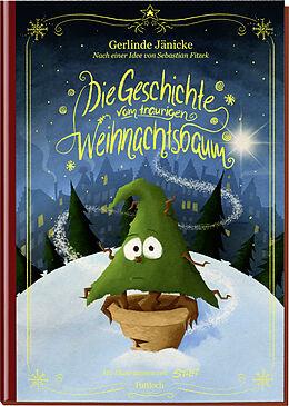 Fester Einband Die Geschichte vom traurigen Weihnachtsbaum von Gerlinde Jänicke, Sebastian Fitzek