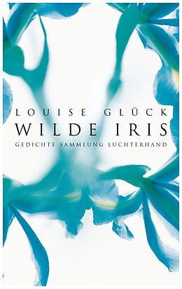 Kartonierter Einband Wilde Iris von Louise Glück