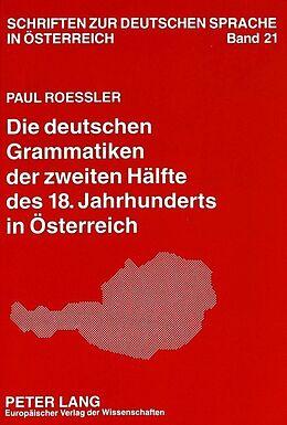Kartonierter Einband Die deutschen Grammatiken der zweiten Hälfte des 18. Jahrhunderts in Österreich von Paul Roessler