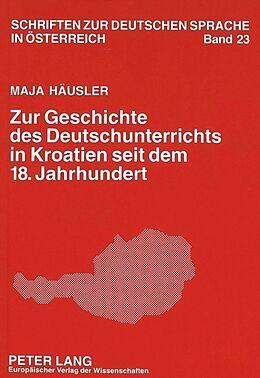 Kartonierter Einband Zur Geschichte des Deutschunterrichts in Kroatien seit dem 18. Jahrhundert von Maja Häusler