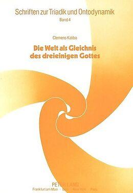 Kartonierter Einband Clemens Kaliba: Die Welt als Gleichnis des dreieinigen Gottes von
